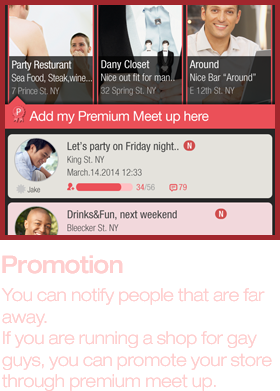 Promotion, You can notify people that are far away. If you are running a shop for gay guys, you can promote your store through premium meet up.